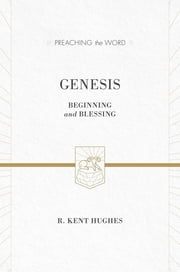 Genesis - Beginning and Blessing ebook by R. Kent Hughes,R. Kent Hughes