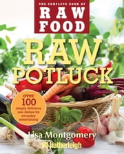 Raw Potluck - Over 100 Simply Delicious Raw Dishes for Everyday Entertaining ebook by Lisa Montgomery