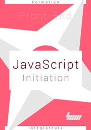 JavaScript Initiation - Maîtriser les bases du langage ebook by Cyril Ichti