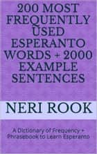200 Most Frequently Used Esperanto Words + 2000 Example Sentences: A Dictionary of Frequency + Phrasebook to Learn Esperanto ebook by Neri Rook