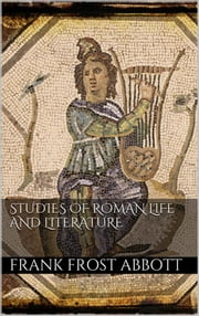 Studies of Roman Life and Literature ebook by Frank Frost Abbott