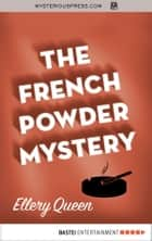 The French Powder Mystery ebook by Ellery Queen
