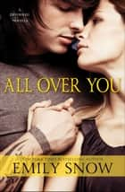All Over You ebook by Emily Snow