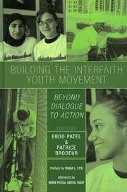 Building the Interfaith Youth Movement - Beyond Dialogue to Action ebook by Eboo Patel,Patrice Brodeur