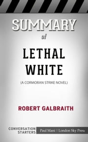 Summary of Lethal White: A Cormoran Strike Novel: Conversation Starters ebook by Paul Mani