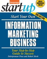 Start Your Own Information Marketing Business - Your Step-By-Step Guide to Success ebook by Robert Skrob,Entrepreneur Press
