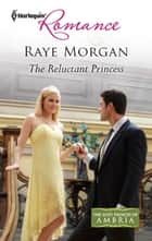 The Reluctant Princess ebook by Raye Morgan