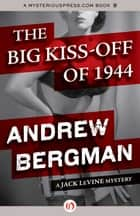The Big Kiss-Off of 1944 ebook by Andrew Bergman