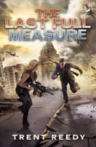 The Last Full Measure (Divided We Fall, Book 3) ebook by Trent Reedy