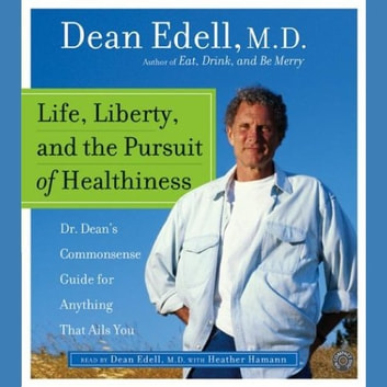 Life, Liberty, and the Pursuit of Healthiness - Real Questions and Real Answers to Help audiobook by Dean Edell M.D.