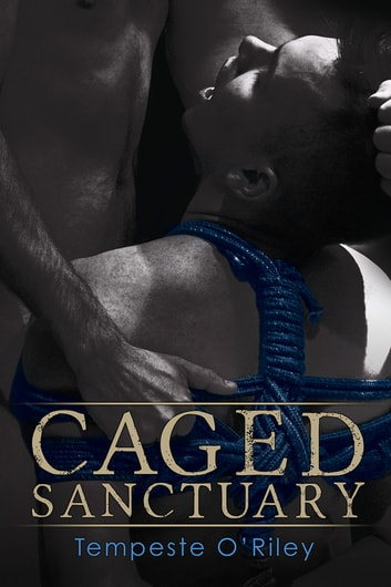 Caged Sanctuary ebook by Tempeste O'Riley
