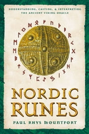 Nordic Runes: Understanding, Casting, and Interpreting the Ancient Viking Oracle - Understanding, Casting, and Interpreting the Ancient Viking Oracle ebook by Paul Rhys Mountfort