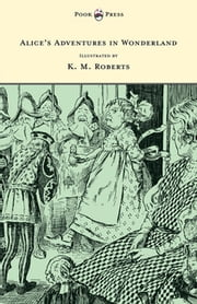 Alice's Adventures in Wonderland - Illustrated by K. M. Roberts ebook by Lewis Carroll,K. M. Roberts