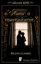 ¿Amor o conveniencia? ebook by Begoña Gambín