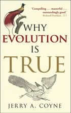 Why Evolution is True ebook by Jerry A. Coyne
