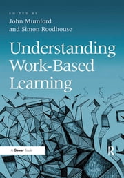 Understanding Work-Based Learning ebook by John Mumford,Simon Roodhouse
