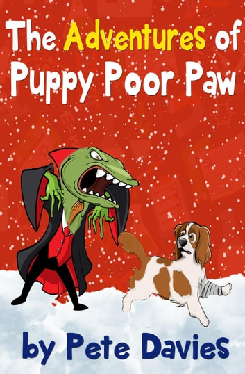 The Adventures of Puppy Poor Paw - Puppy Poor Paw ebook by Pete Davies