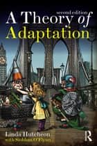 A Theory of Adaptation ebook by Linda Hutcheon