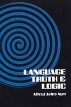 Language, Truth and Logic ebook by Alfred Jules Ayer