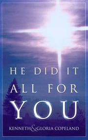 He Did It All For You ebook by Copeland, Kenneth,Copeland, Gloria