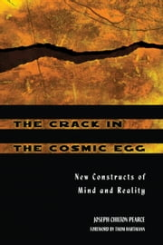 The Crack in the Cosmic Egg - New Constructs of Mind and Reality ebook by Joseph Chilton Pearce,Thom Hartmann