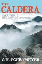 THE CALDERA - CARVER 2: HIGH MOUNTAIN ADVENTURE ebook by C.H. Foertmeyer