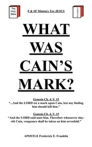 What Was Cain's Mark? ebook by Apostle Frederick E. Franklin