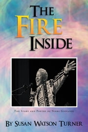 The Fire Inside - The Story and Poetry of Nikki Giovanni ebook by Susan Watson Turner