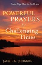 Powerful Prayers for Challenging Times ebook by Jackie M. Johnson