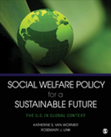 Social Welfare Policy for a Sustainable Future - The U.S. in Global Context ebook by Dr. Katherine S. van Wormer,Rosemary J. Link