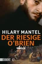 Der riesige O'Brien - Roman ebook by Hilary Mantel