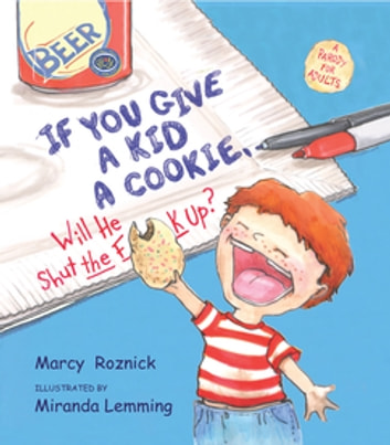 If You Give a Kid a Cookie, Will He Shut the F**k Up? - A Parody for Adults eBook by Marcy Roznick