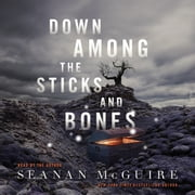 Down Among the Sticks and Bones audiobook by Seanan McGuire