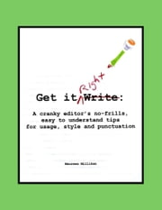Get it Right: A cranky editor's no-frills easy-to-understand tips for usage, style and punctuation ebook by Maureen Milliken