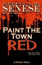 Paint the Town Red: A Horror Story eBook by Rebecca M. Senese