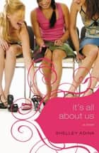 It's All About Us - A Novel ebook by Shelley Adina