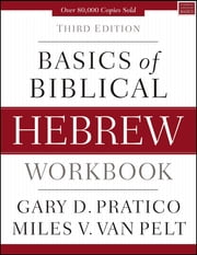 Basics of Biblical Hebrew Workbook - Third Edition ebook by Gary D. Pratico, Miles V. Van Pelt