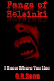 Fangs of Helsinki #1 I Know Where You Live ebook by G.R. Senn
