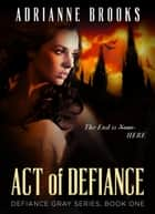 Act Of Defiance ebook by Adrianne Brooks
