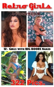 12 Girls with Big Boobs Naked - Vintage Glamour ebook by Glam Photoman,Angel Delight