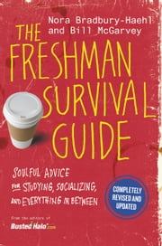 The Freshman Survival Guide - Soulful Advice for Studying, Socializing, and Everything In Between ebook by Nora Bradbury-Haehl, Bill McGarvey