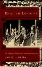 English Lessons - The Pedagogy of Imperialism in Nineteenth-Century China ebook by James L. Hevia