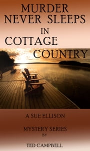 Murder Never Sleeps In Cottage Country ebook by Ted Campbell