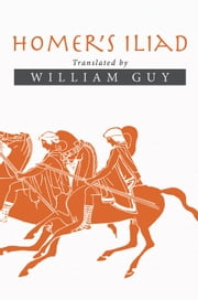 Homers Iliad - Translated by William Guy ebook by William Guy