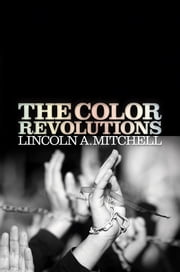The Color Revolutions ebook by Lincoln A. Mitchell