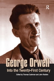 George Orwell - Into the Twenty-first Century ebook by Thomas Cushman,John Rodden