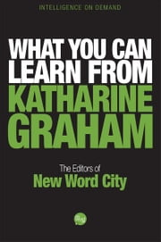 What You Can Learn From Katharine Graham ebook by Katharine Graham
