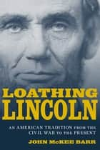 Loathing Lincoln ebook by John McKee Barr
