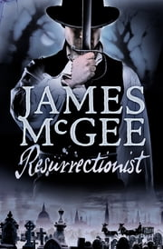 Resurrectionist - A Regency Crime Thriller ebook by James McGee