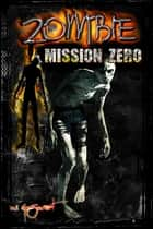 Zombie: Mission Zero ebook by W.G. Sweet